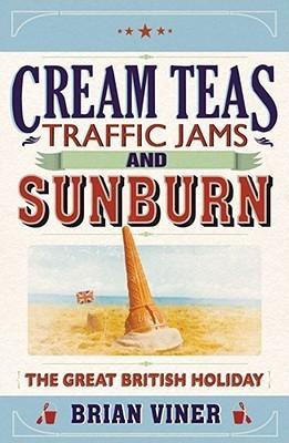Cream Teas, Traffic Jams And Sunburn: The Great British Holiday Brian Viner