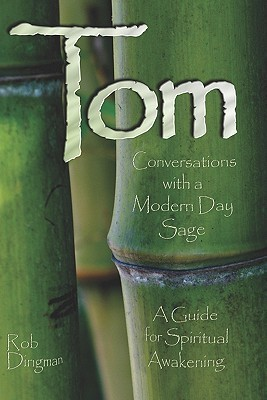 Tom: Conversations with a Modern Day Sage: A Guide for Spiritual Awakening  by  Rob Dingman