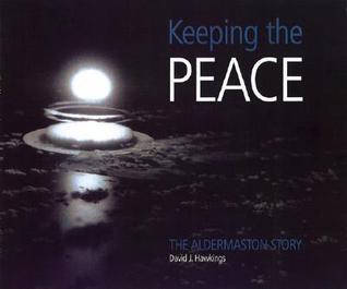 Keeping the Peace: The Aldermaston Story David Hawkings