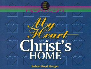 My Heart, Christs Home Robert Boyd Munger