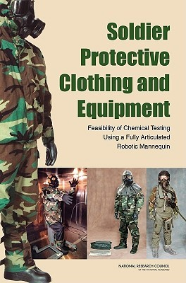 Soldier Protective Clothing And Equipment: Feasibility Of Chemical Testing Using A Fully Articulated Robotic Mannequin  by  Committee on Full-System Testing and Eva