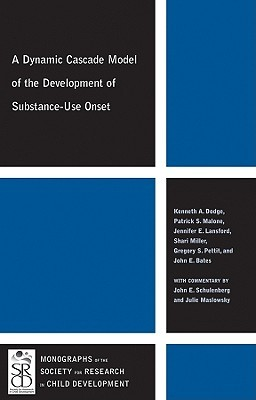 A Dynamic Cascade Model of the Development of Substance - Use Onset  by  Kenneth A. Dodge