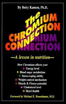 Chromium Connection: A Lesson in Nutrition  by  Betty Kamen