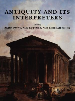 Antiquity and Its Interpreters  by  Alina Payne