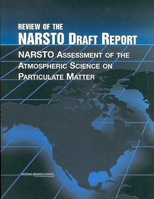 Review Of The Narsto Draft Report: Narsto Assessment Of The Atmospheric Science On Particulate Matter  by  National Research Council