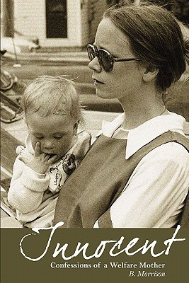 Innocent: Confessions of a Welfare Mother  by  B. Morrison