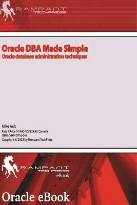 Oracle Dba Made Simple Oracle Database Administration Techniques  by  Michael R. Ault
