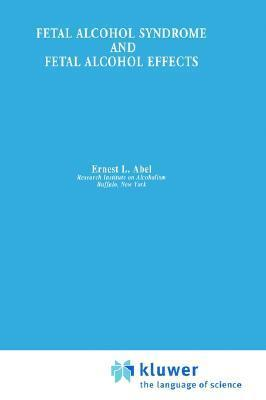 Fetal Alcohol Syndrome and Fetal Alcohol Effects Ernest L. Abel