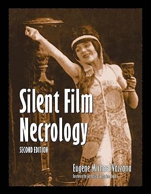 Silent Film Necrology, 2D Ed.  by  Eugene Michael Vazzana