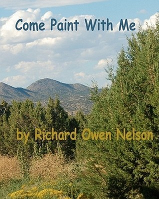 Come Paint with Me: Colors, Textures, Moods, and Memories Richard Owen Nelson