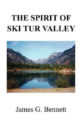 The Spirit of Ski Tur Valley  by  James G. Bennett