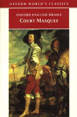 Court Masques: Jacobean And Caroline Entertainments, 1605 1640  by  David Lindley