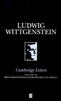 Cambridge Letters: Correspondence with Russell, Keynes, Moore, Ramsey & Sraffa Ludwig Wittgenstein