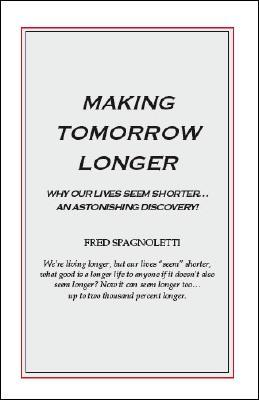 Making Tomorrow Longer - Withdrawn: Is Time Passing Faster for You Yet?  by  Fred Spagnoletti