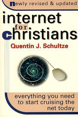 Internet for Christians: Everything You Need to Start Cruising the Net Today  by  Quentin J. Schultze