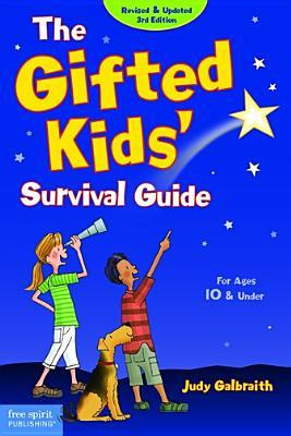 The Gifted Kids Survival Guide: For Ages 10 & Under Judy Galbraith