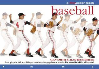 Baseball: A Flowmotion™ Book: From Glove to Bat, Use this Personal Coaching System to Master the Essential Skills of Baseball Alan Smith