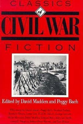 Classics Of Civil War Fiction David Madden