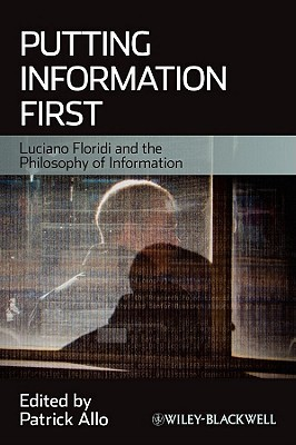 Putting Information First: Luciano Floridi And The Philosophy Of Information  by  Patrick Allo