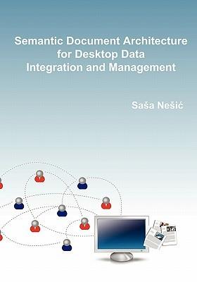 Semantic Document Architecture for Desktop Data Integration and Management Sasa Nesic