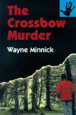 The Crossbow Murder Wayne Minnick