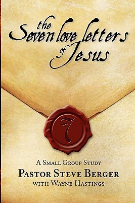 The Seven Love Letters of Jesus: A Small Group Study  by  Steve Berger