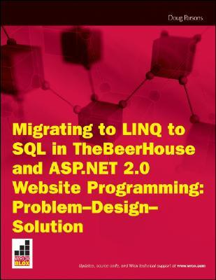 Migrating To Linq To Sql In The Beer House And Asp. Net 2. 0 Website Programming Problem  Design  Solution  by  Doug Parsons