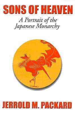 Sons of Heaven: A Portrait of the Japanese Monarchy  by  Jerrold M. Packard