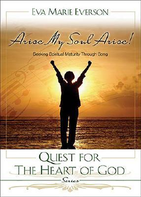 Arise, My Soul, Arise!: Seeking Spiritual Maturity Through Song  by  Eva Marie Everson
