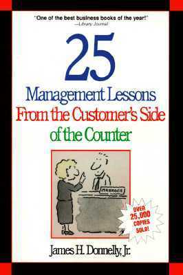 25 Management Lessons From The Customers Side Of The Counter James H. Donnelly Jr.