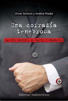 Una Cofradia Tenebrosa/ a Dark Brotherhood: La Red Secreta De Nazis Y Noenazis / the Secret Red of the Nazis and Noenazis O. Schrom