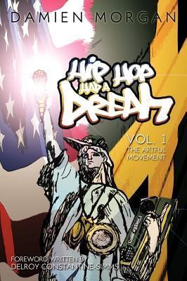 Hip Hop Had a Dream: Vol. 1 the Artful Movement  by  Damien Morgan