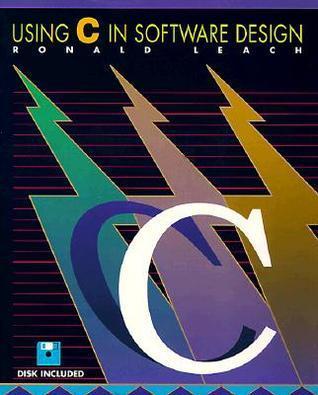 Using C in Software Design Ronald J. Leach
