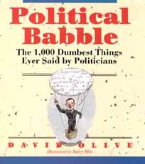 Political Babble: The 1,000 Dumbest Things Ever Said  by  Politicians by David Olive