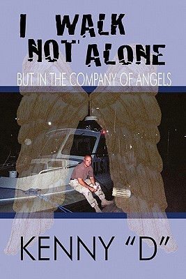 I Walk Not Alone: But in the Company of Angels Kenny D
