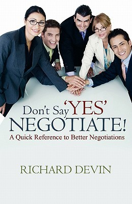 Dont Say Yes... Negotiate!  by  Richard Devin