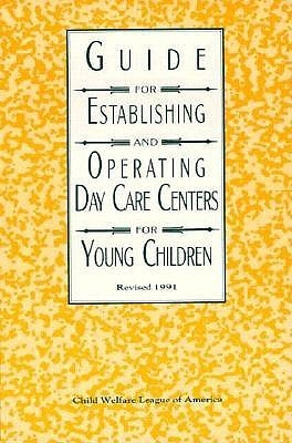 Guide for Establishing and Operating Day Care Centers for Young Children  by  Dorothy B. Boguslawski