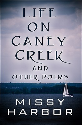 Life on Caney Creek and Other Poems  by  Missy Harbor