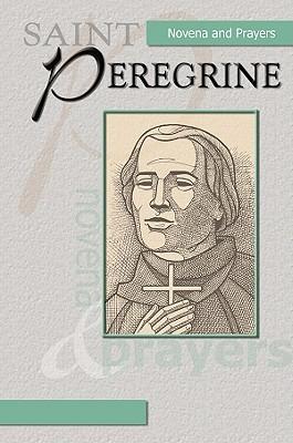 Saint Peregrine Novena: Novena and Prayers  by  Fsp
