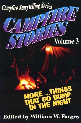 Campfire Stories... Things That Go Bump in the Night  by  William W. Forgey
