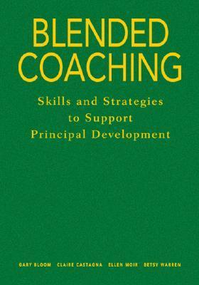 Blended Coaching: Skills And Strategies To Support Principal Development  by  Gary S. Bloom