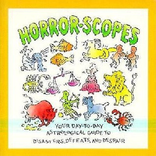 Horror-Scopes: Your Day-To-Day Guide to Disasters, Defeats, and Despair  by  Dan White