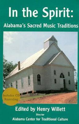 In the Spirit: Alabamas Sacred Music Traditions Henry Willett