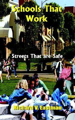 Schools That Work: Streets That Are Safe  by  Richard V. Eastman
