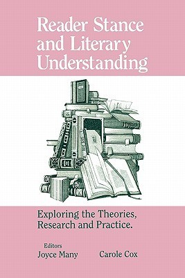 Reader Stance and Literary Understanding: Exploring the Theories, Research and Practice Joyce Many