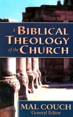 A Biblical Theology Of The Church  by  Mal Couch