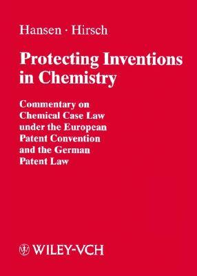 The Protection Of Chemical Inventions: Commentary On Chemical Case Law Under The European Patent Convention And The German Patent Law  by  Bernd Hansen
