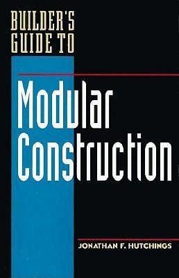 Builders Guide To Modular Construction Jonathan F. Hutchings