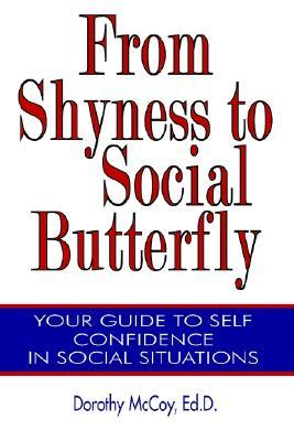 From Shyness to Social Butterfly  by  Dorothy Mccoy