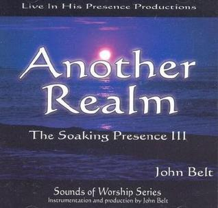 Another Realm the Soaking Presence III Instrumental: Sounds of Worship Series John Belt